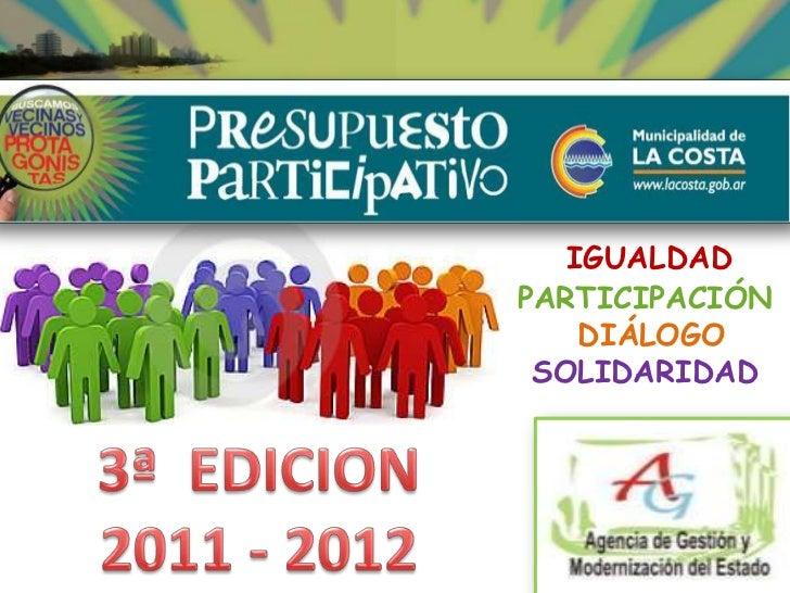 IGUALDAD  <br />PARTICIPACIÓN<br />DIÁLOGO <br />SOLIDARIDAD<br />3ª  EDICION <br />2011 - 2012<br />