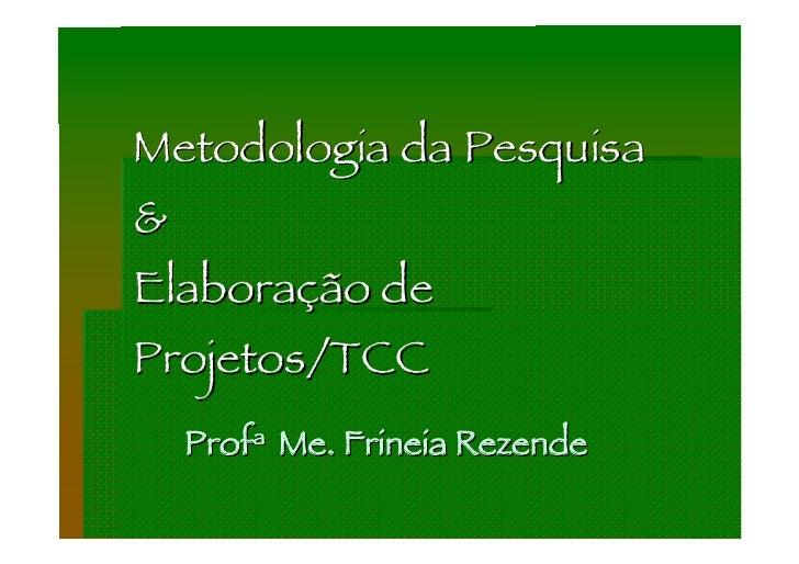 Metodologia da Pesquisa & Elaboração de Projetos/TCC     Profa Me. Frineia Rezende