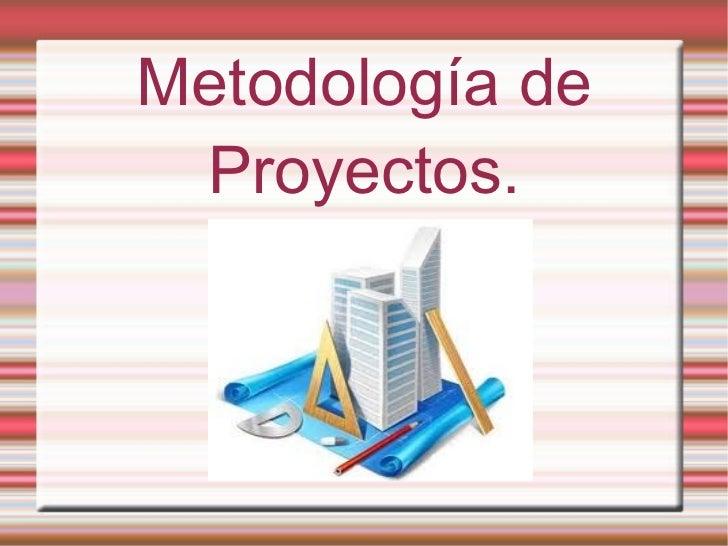 Metodología de Proyectos.