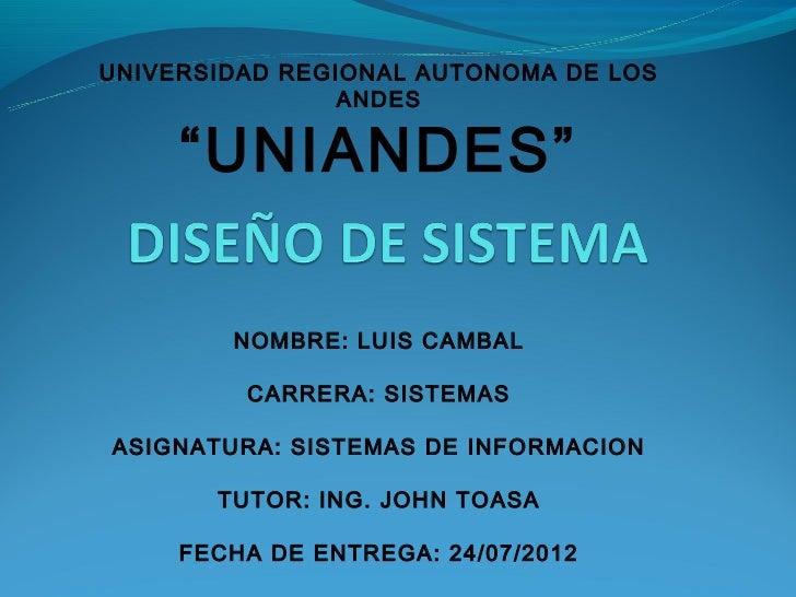 """UNIVERSIDAD REGIONAL AUTONOMA DE LOS                ANDES     """"UNIANDES""""        NOMBRE: LUIS CAMBAL         CARRERA: SISTE..."""