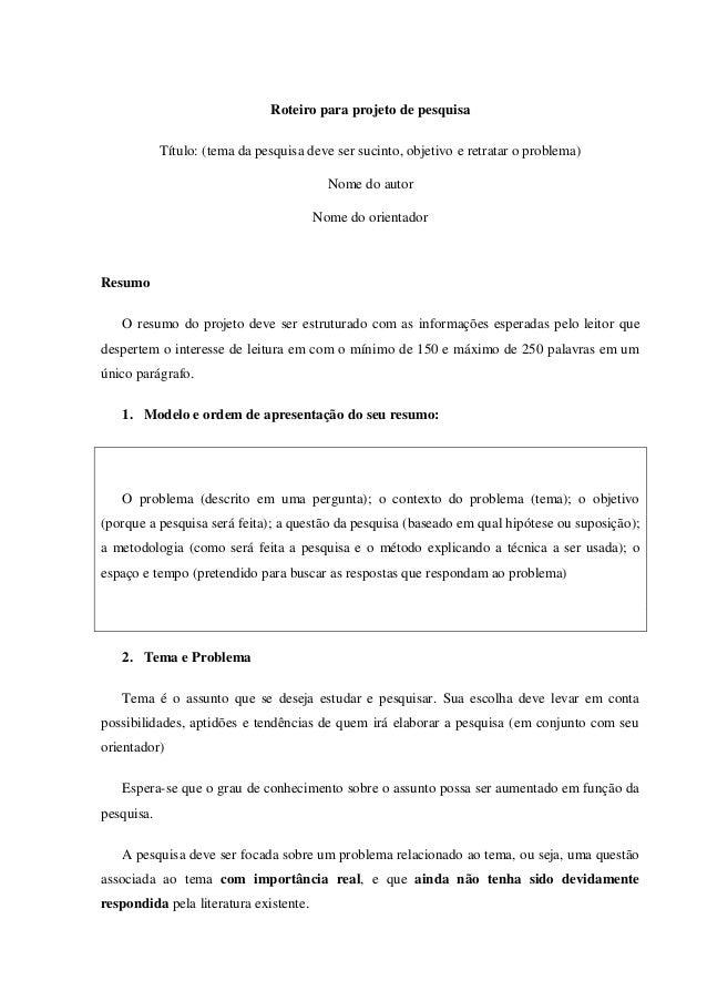 Roteiro para projeto de pesquisa Título: (tema da pesquisa deve ser sucinto, objetivo e retratar o problema) Nome do autor...