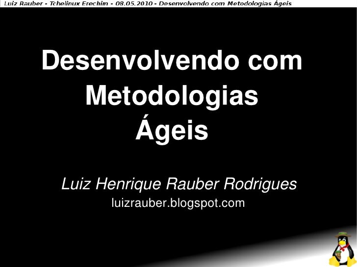 Desenvolvendo com    Metodologias       Ágeis  Luiz Henrique Rauber Rodrigues        luizrauber.blogspot.com