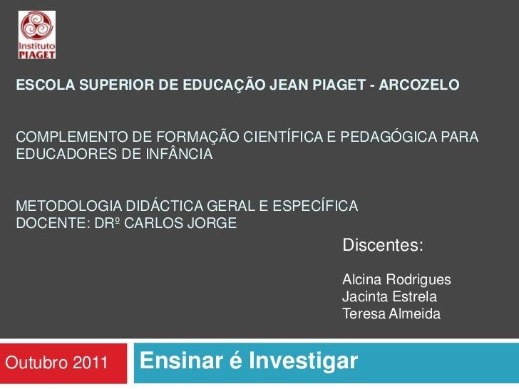 ESCOLA SUPERIOR DE EDUCAÇÃO JEAN PIAGET - ARCOZELO COMPLEMENTO DE FORMAÇÃO CIENTÍFICA E PEDAGÓGICA PARA EDUCADORES DE INFÂ...