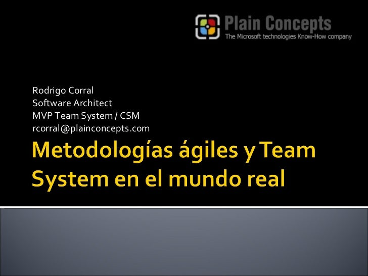 Rodrigo Corral Software Architect MVP Team System / CSM [email_address]