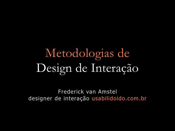 Metodologias de   Design de Interação           Frederick van Amstel designer de interação usabilidoido.com.br