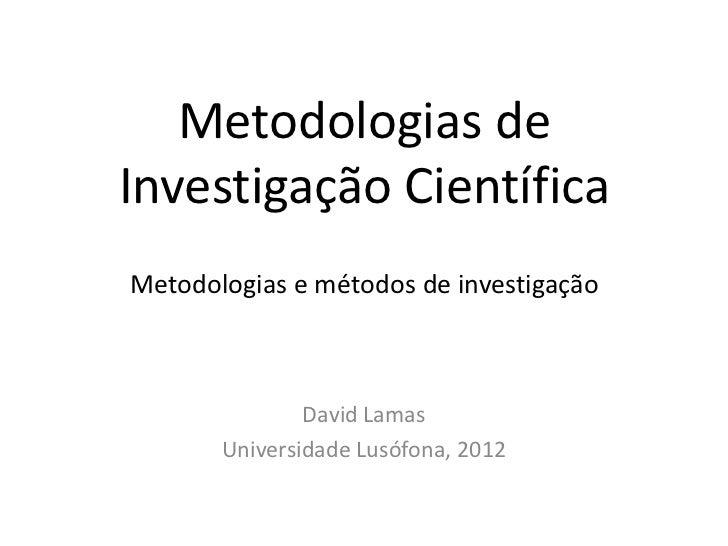 Metodologias deInvestigação CientíficaMetodologias e métodos de investigação               David Lamas       Universidade ...