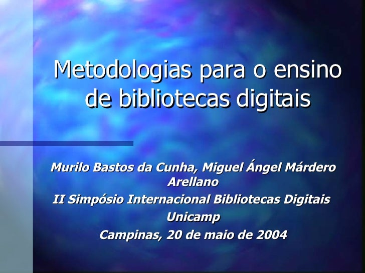 Metodologias para o ensino de bibliotecas digitais Murilo Bastos da Cunha, Miguel Ángel Márdero Arellano II Simpósio Inter...