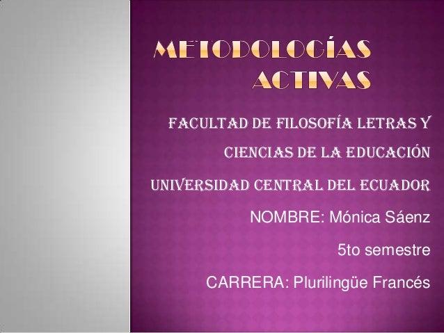 FACULTAD DE FILOSOFÍA LETRAS YCIENCIAS DE LA EDUCACIÓNUNIVERSIDAD CENTRAL DEL ECUADORNOMBRE: Mónica Sáenz5to semestreCARRE...