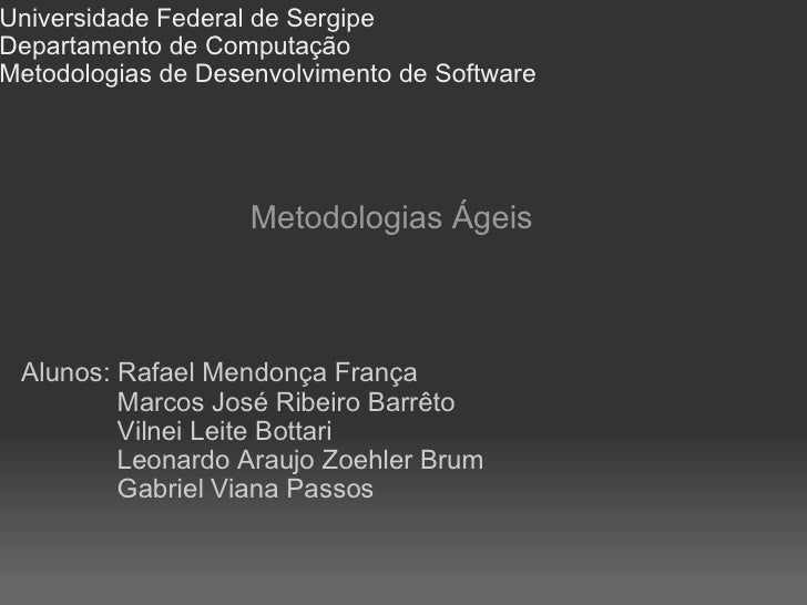 Universidade Federal de Sergipe Departamento de Computação Metodologias de Desenvolvimento de Software Metodologias Ágeis ...