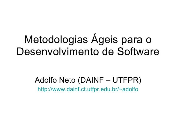 Metodologias Ágeis para o Desenvolvimento de Software     Adolfo Neto (DAINF – UTFPR)     http://www.dainf.ct.utfpr.edu.br...