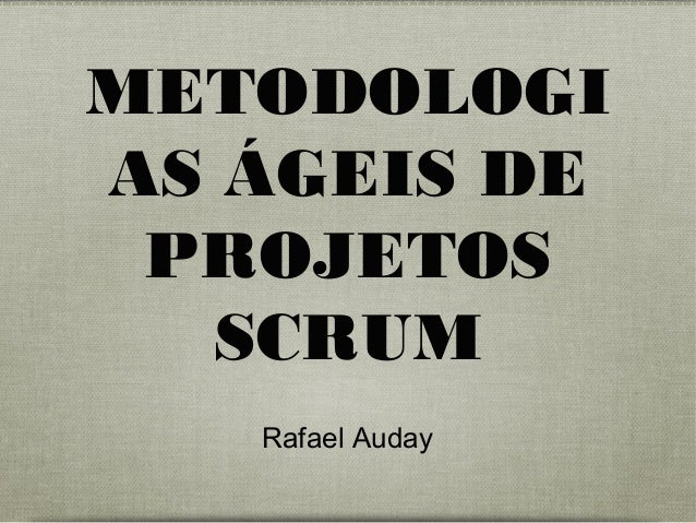 METODOLOGI AS ÁGEIS DE PROJETOS SCRUM Rafael Auday