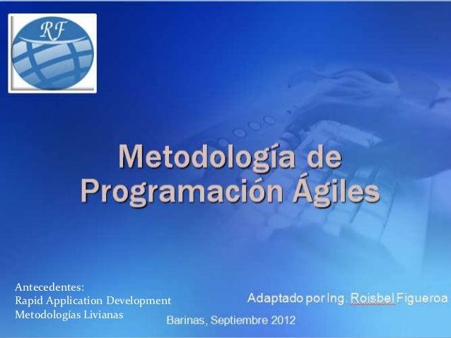Antecedentes:Rapid Application DevelopmentMetodologías Livianas