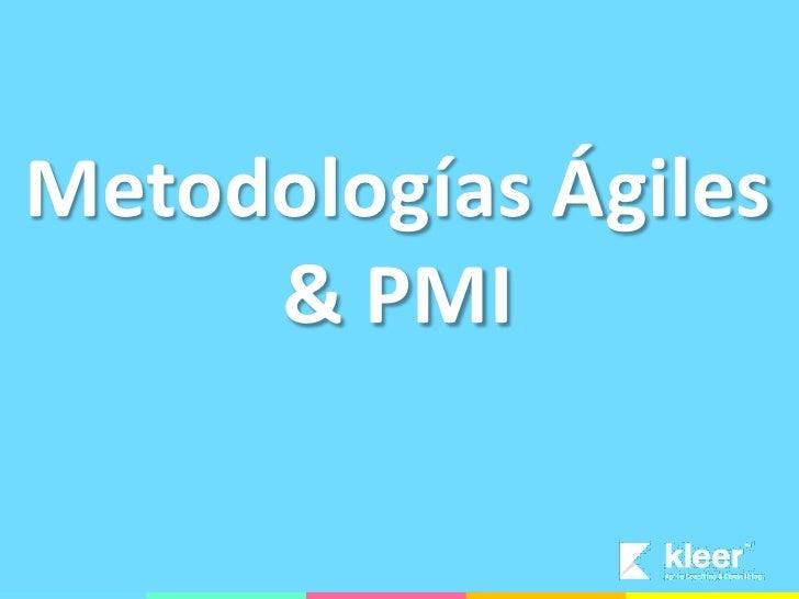 Metodologías Ágiles      & PMI