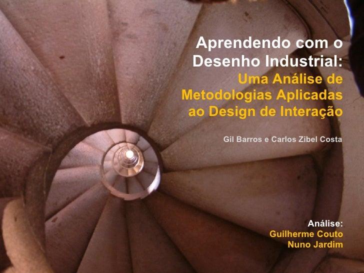 Aprendendo com o  Desenho Industrial:         Uma Análise de Metodologias Aplicadas  ao Design de Interação      Gil Barro...
