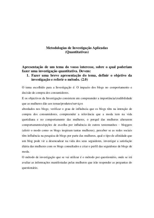 Metodologias de Investigação Aplicadas (Quantitativas) Apresentação de um tema do vosso interesse, sobre o qual poderiam f...