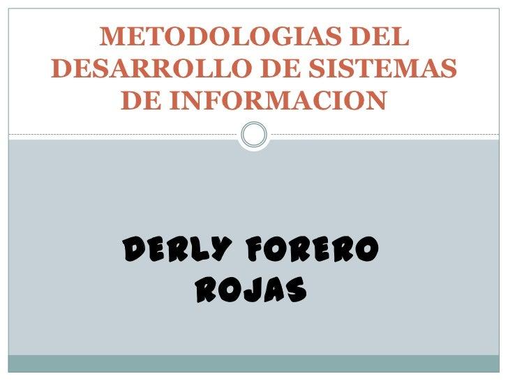 DERLY FORERO ROJAS<br />METODOLOGIAS DEL DESARROLLO DE SISTEMAS DE INFORMACION<br />