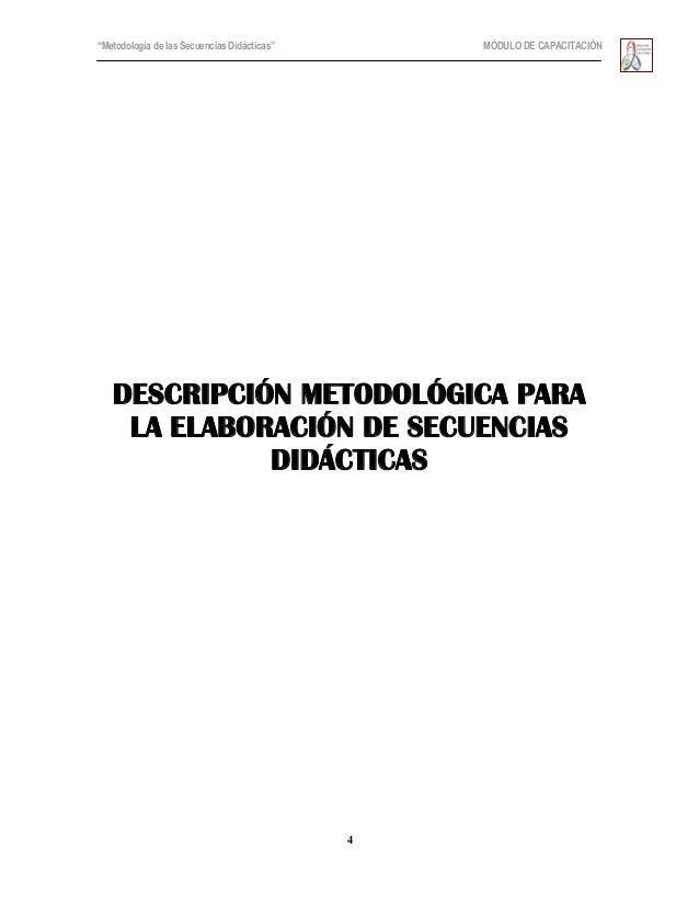 """""""Metodología de las Secuencias Didácticas"""" MÓDULO DE CAPACITACIÓN4DESCRIPCIÓN METODOLÓGICA PARALA ELABORACIÓN DE SECUENCIA..."""