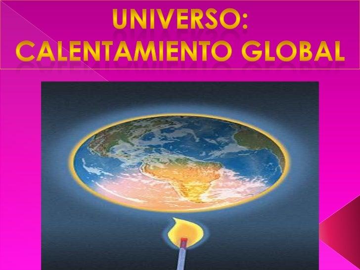 Universo: CALENTAMIENTO GLOBAL<br />