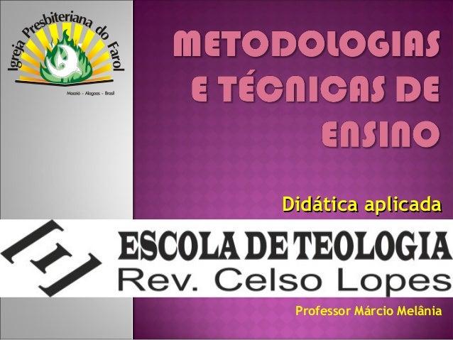 Didática aplicada  Professor Márcio Melânia