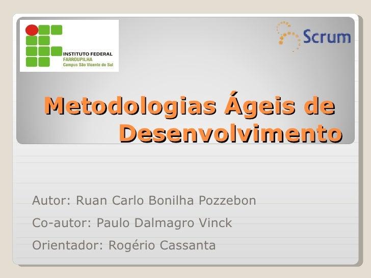 Metodologias Ágeis de      DesenvolvimentoAutor: Ruan Carlo Bonilha PozzebonCo-autor: Paulo Dalmagro VinckOrientador: Rogé...