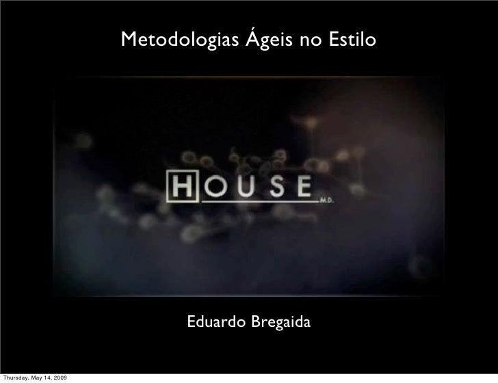 Metodologias Ágeis no Estilo                                     Eduardo Bregaida   Thursday, May 14, 2009