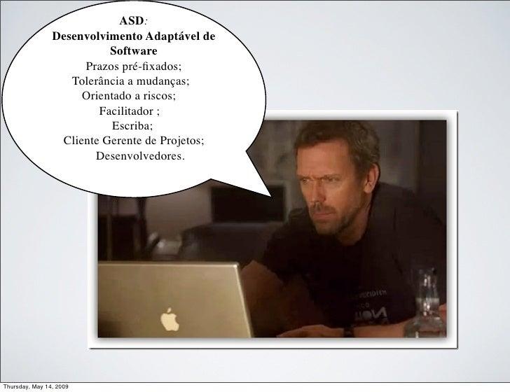 ASD:                 Desenvolvimento Adaptável de                           Software                      Prazos pré-fixado...