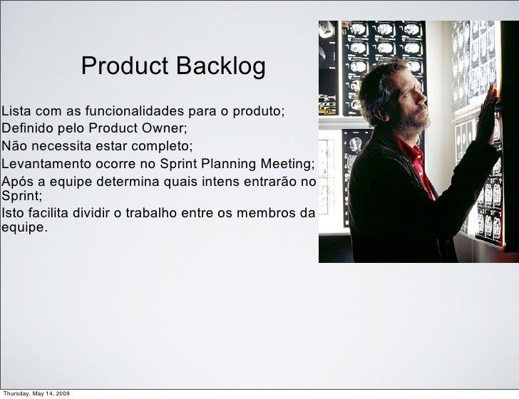 Product Backlog Lista com as funcionalidades para o produto; Definido pelo Product Owner; Não necessita estar completo; Le...