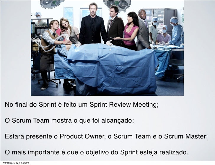 No final do Sprint é feito um Sprint Review Meeting;    O Scrum Team mostra o que foi alcançado;    Estará presente o Produ...