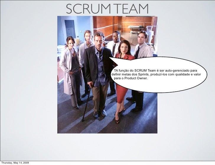 SCRUM TEAM                                   TA função do SCRUM Team é ser auto-gerenciado para                           ...