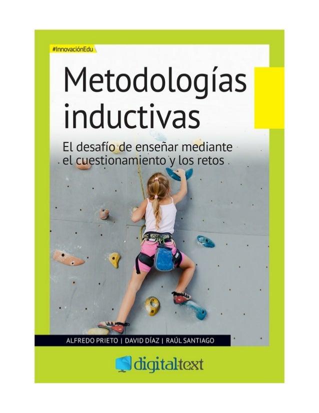 Metodologías inductivas El desafío de enseñar mediante el cuestionamiento y los retos Alfredo Prieto Universidad de Alcalá...