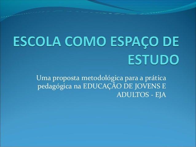 Uma proposta metodológica para a prática pedagógica na EDUCAÇÃO DE JOVENS E ADULTOS - EJA