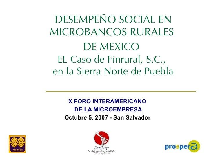 DESEMPEÑO SOCIAL EN MICROBANCOS RURALES  DE MEXICO   EL Caso de Finrural, S.C.,  en la Sierra Norte de Puebla X  FORO INTE...