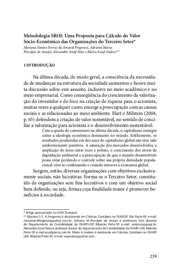 239 Metodologia SROI: Uma Proposta para Cálculo do Valor Sócio-Econômico das Organizações do Terceiro Setor* Mariana Simõe...