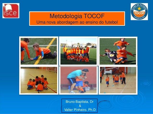Metodologia TOCOF Uma nova abordagem ao ensino do futebol  Bruno Baptista, Dr & Valter Pinheiro, Ph.D