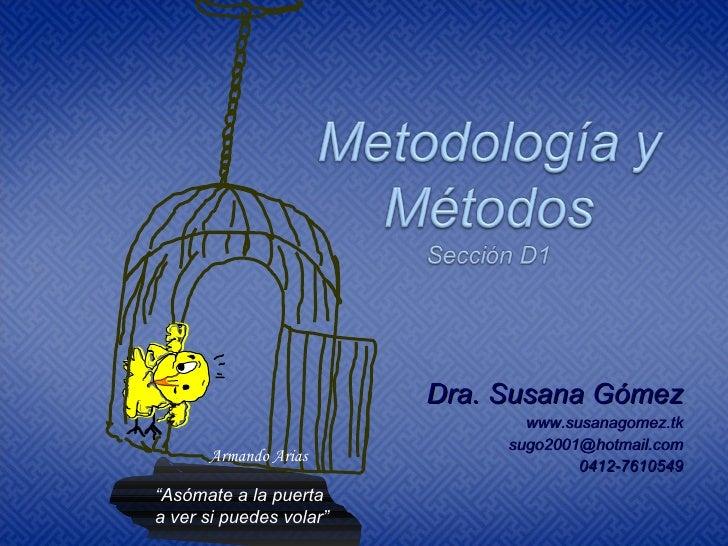 "Dra. Susana Gómez www.susanagomez.tk [email_address] 0412-7610549 "" Asómate a la puerta a ver si puedes volar"" Armando Arias"