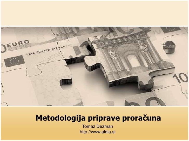Metodologija priprave proračuna<br />Tomaž Dežman<br />http://www.aldia.si<br />