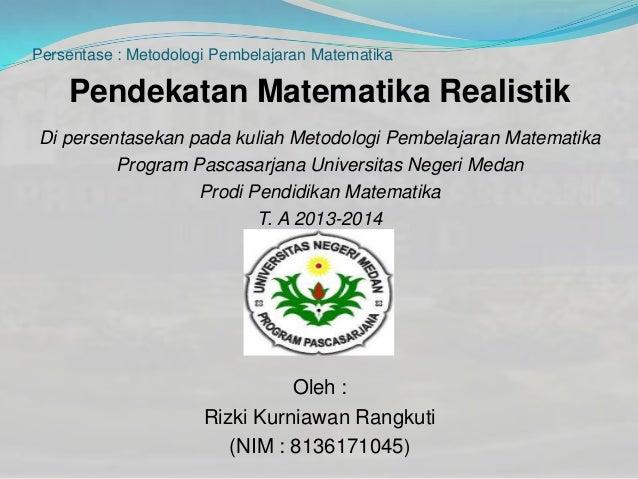 Persentase : Metodologi Pembelajaran Matematika Pendekatan Matematika Realistik Di persentasekan pada kuliah Metodologi Pe...