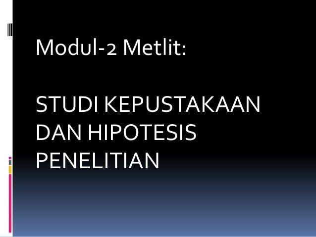 Modul-2 Metlit: STUDI KEPUSTAKAAN DAN HIPOTESIS PENELITIAN