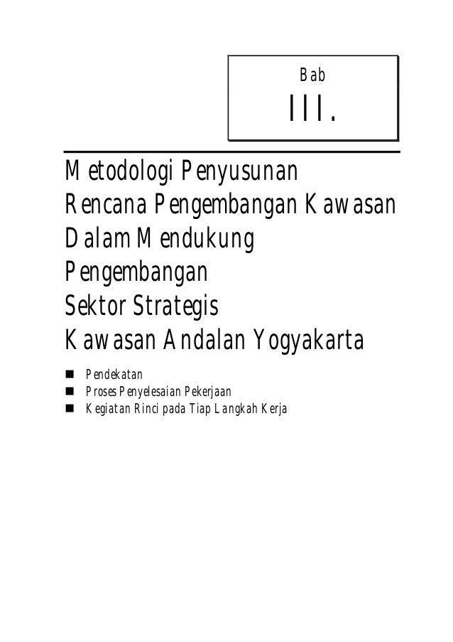 Bab III. Metodologi Penyusunan Rencana Pengembangan Kawasan Dalam Mendukung Pengembangan Sektor Strategis Kawasan Andalan ...