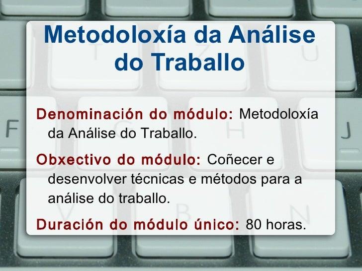Metodoloxía da Análise do Traballo Denominación do módulo:   Metodoloxía da Análise do Traballo. Obxectivo do módulo:   Co...