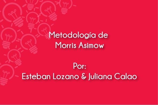 Metodología de Morris Asimow Por: Esteban Lozano & Juliana Calao