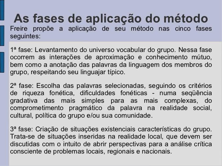 As fases de aplicação do método Freire propõe a aplicação de seu método nas cinco fases seguintes: 1ª fase: Levantamento d...