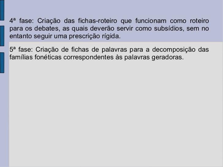 4ª fase: Criação das fichas-roteiro que funcionam como roteiro para os debates, as quais deverão servir como subsídios, se...