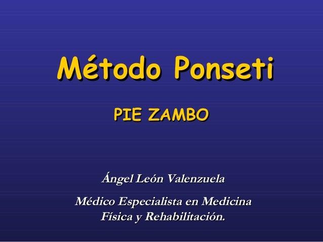 PIE ZAMBOPIE ZAMBOMétodo PonsetiMétodo PonsetiÁngel León ValenzuelaÁngel León ValenzuelaMédico Especialista en MedicinaMéd...