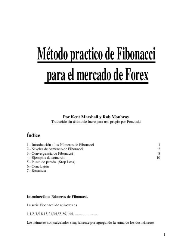 Método practico de Fibonacci para el mercado de Forex Por Kent Marshall y Rob Moubray Traducido sin ánimo de lucro para us...