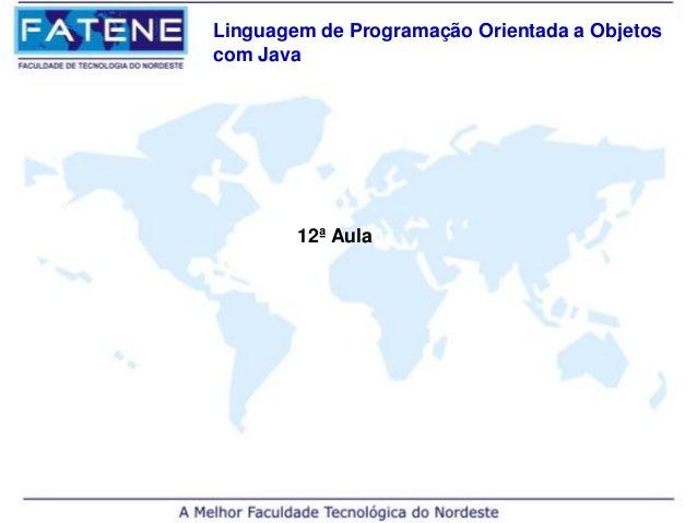 Linguagem de Programação Orientada a Objetoscom Java        12ª Aula