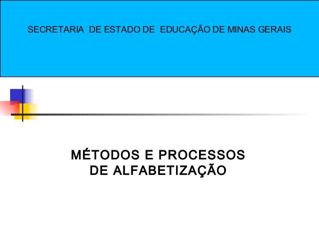 MÉTODOS E PROCESSOSDE ALFABETIZAÇÃOSECRETARIA DE ESTADO DE EDUCAÇÃO DE MINAS GERAIS