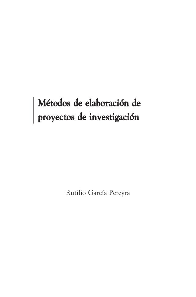 Métodos de elaboración de proyectos de investigación  Rutilio García Pereyra