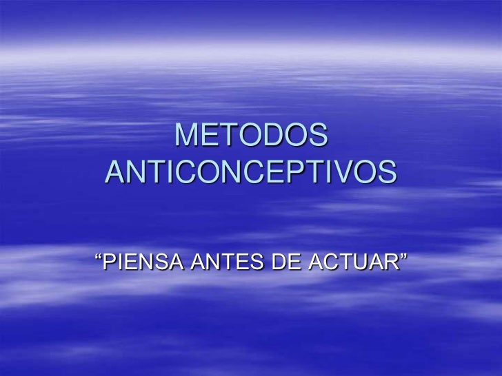 """METODOS ANTICONCEPTIVOS<br />""""PIENSA ANTES DE ACTUAR""""<br />"""