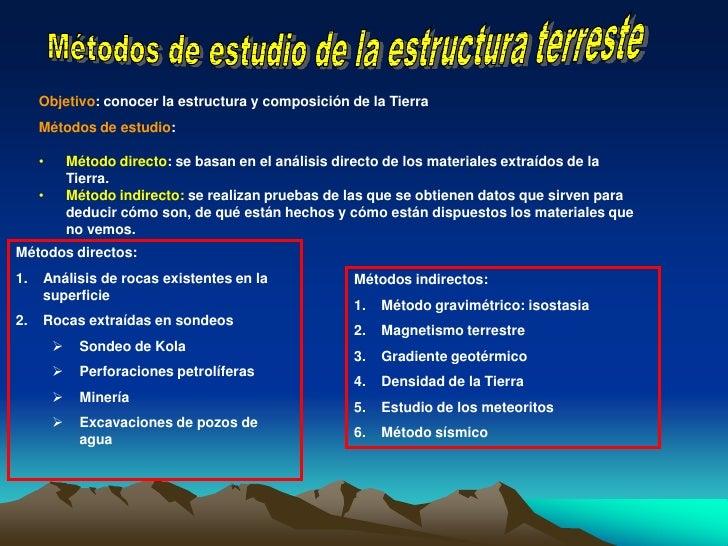 Métodos de estudio de la estructura terreste<br />Objetivo: conocer la estructura y composición de la Tierra<br />Métodos ...